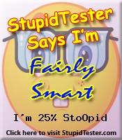 StupidTester.com says I'm 25% Stupid! How stupid are you? Click Here!